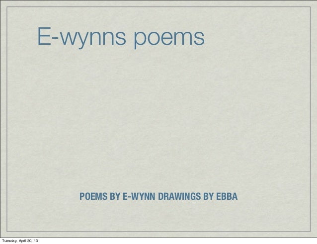 E-wynns poemsPOEMS BY E-WYNN DRAWINGS BY EBBATuesday, April 30, 13