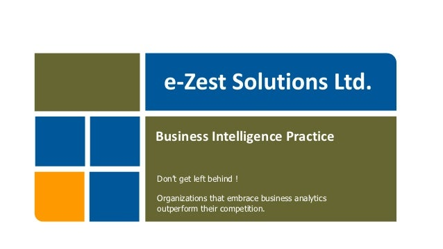 Business Intelligence PracticeDon't get left behind !Organizations that embrace business analyticsoutperform their competi...