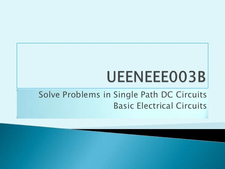 UEENEEE003B<br />Solve Problems in Single Path DC Circuits<br />Basic Electrical Circuits<br />