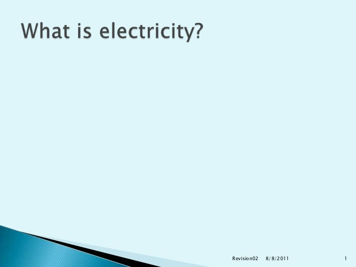 8/9/2011<br />Revision02<br />1<br />What is electricity?<br />
