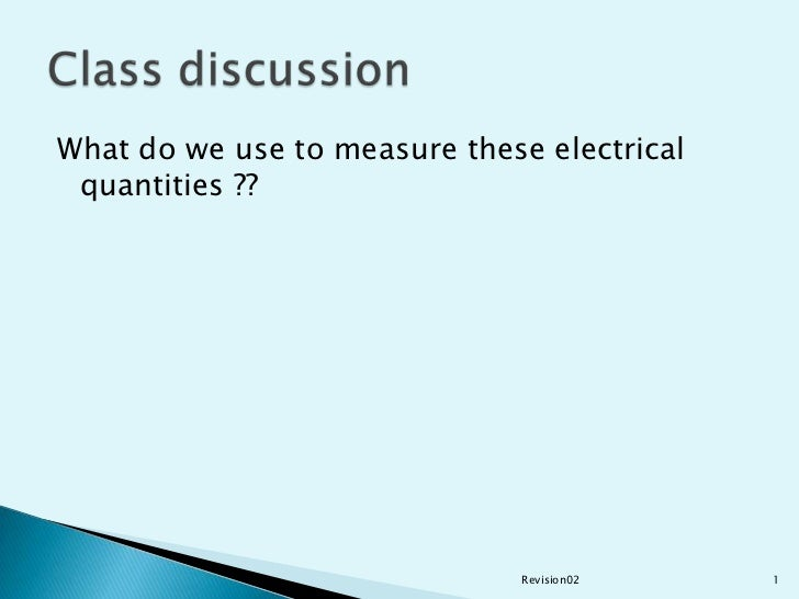 What do we use to measure these electrical quantities ??<br />Revision02<br />1<br />Class discussion<br />