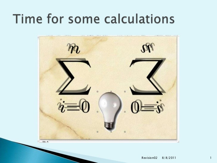 8/9/2011<br />Revision02<br />1<br />Time for some calculations<br />