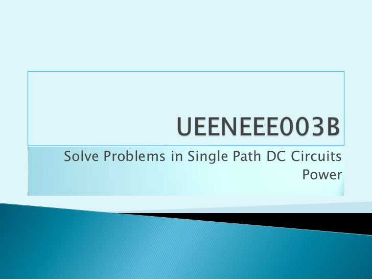 UEENEEE003B<br />Solve Problems in Single Path DC Circuits<br />Power<br />