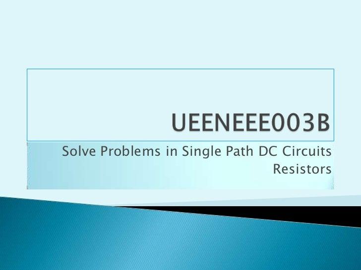 UEENEEE003B<br />Solve Problems in Single Path DC Circuits<br />Resistors<br />