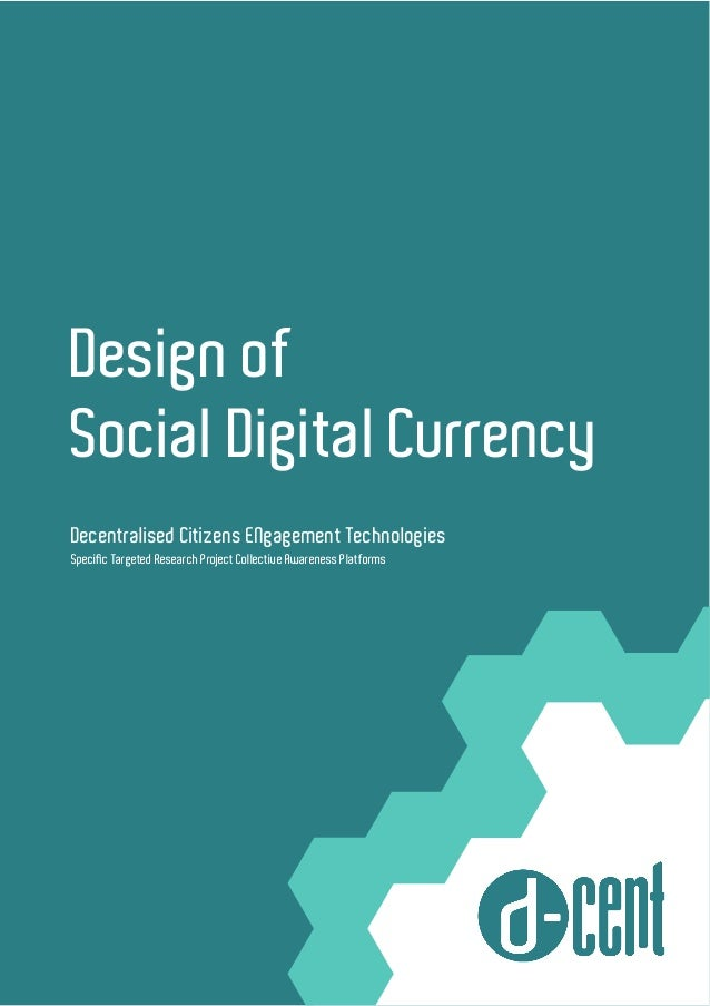 Design of Social Digital Currency Decentralised Citizens ENgagement Technologies