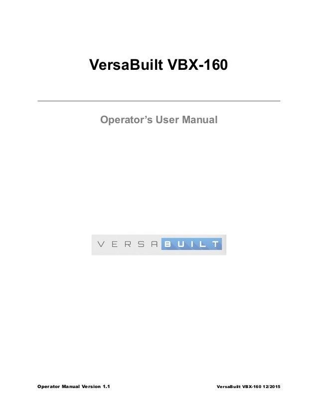 VersaBuilt VBX-160 Operator's User Manual  Operator Manual Version 1.1 VersaBuilt VBX-160 12/2015