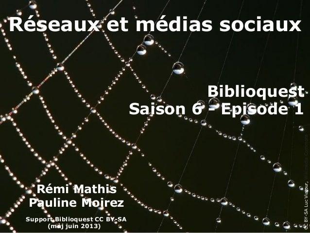 Réseaux et médias sociauxCCBY-SALucViatour,WikimediaCommonsRémi MathisPauline MoirezSupport Biblioquest CC BY-SA(màj juin ...