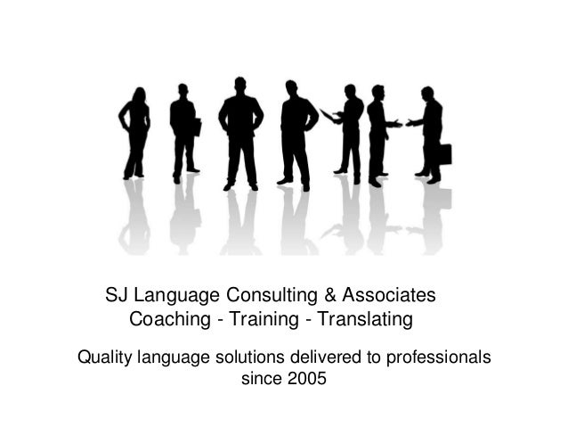 Quality language solutions delivered to professionals since 2005 SJ Language Consulting & Associates Coaching - Training -...