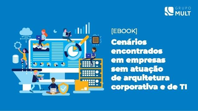 [EBOOK] Cenários encontrados em empresas sem atuação de arquitetura corporativa e de TI