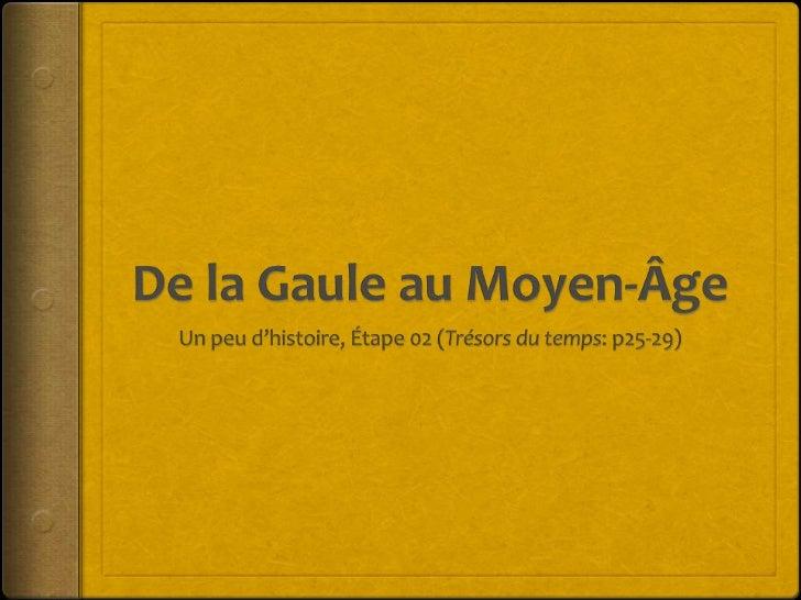 La Gaule et Massilia (p25) Les pays ont habité par de Celtes (ou Gaulois), et les  Romains. En 50 avant notre ère, les R...