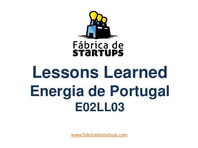 Lessons LearnedEnergia de PortugalE02LL03www.fabricadestartups.com