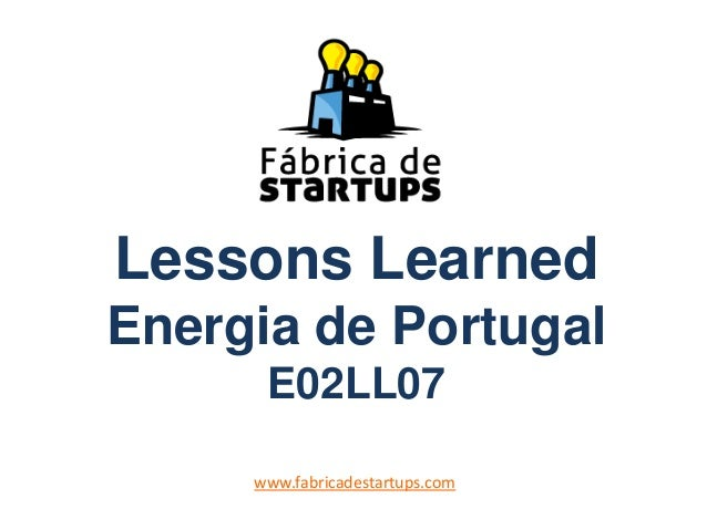 Lessons Learned Energia de Portugal E02LL07 www.fabricadestartups.com