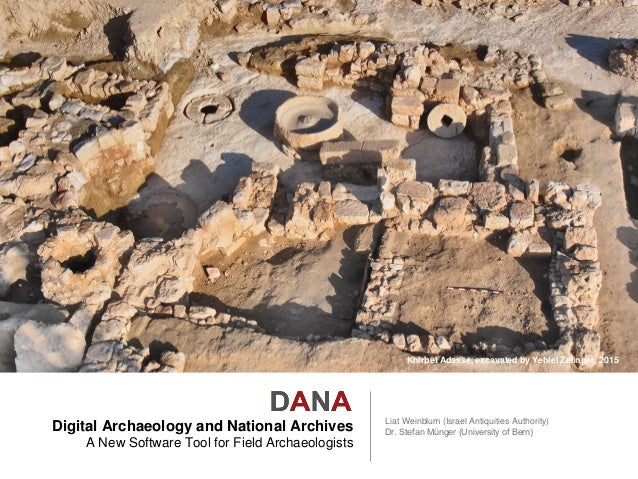 Digital Archaeology and National Archives A New Software Tool for Field Archaeologists Liat Weinblum (Israel Antiquities A...