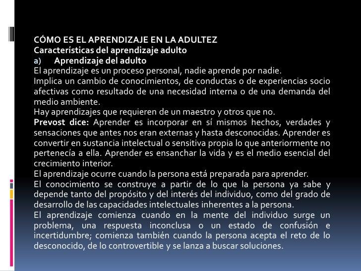 CÓMO ES EL APRENDIZAJE EN LA ADULTEZCaracterísticas del aprendizaje adultoa) Aprendizaje del adultoEl aprendizaje es un pr...