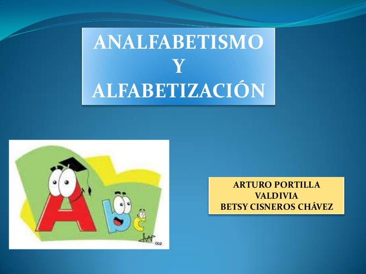 ANALFABETISMO      YALFABETIZACIÓN            ARTURO PORTILLA                 VALDIVIA          BETSY CISNEROS CHÁVEZ