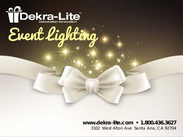 www.dekra-lite.com • 1.800.436.3627 3102 West Alton Ave Santa Ana, CA 92704 Event Lighting