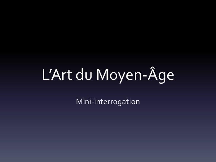 L'Art du Moyen-Âge    Mini-interrogation