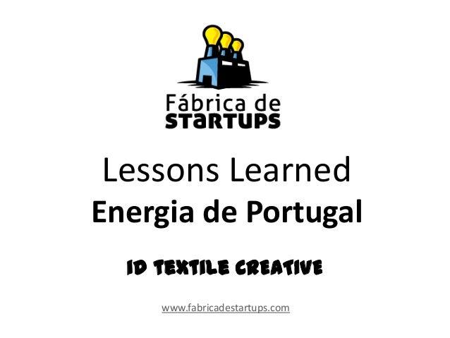 Lessons LearnedEnergia de Portugalwww.fabricadestartups.comid textile CREATIVE