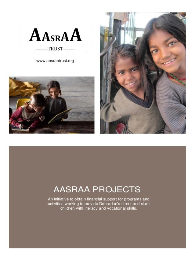 AASRAA-------TRUST------- www.aasraatrust.org AASRAA PROJECTS An initiative to obtain financial support for programs and a...