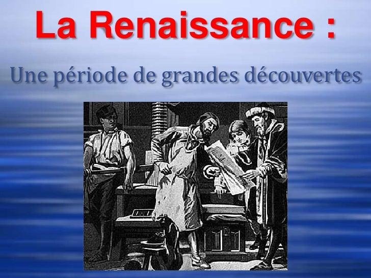La Renaissance :Une période de grandes découvertes