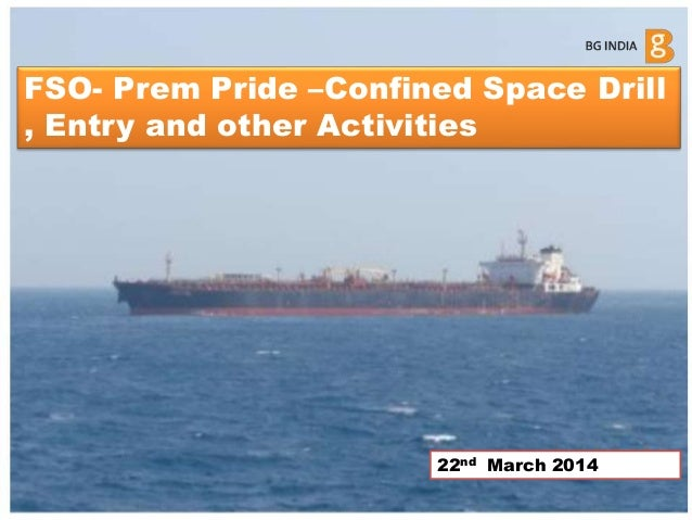 FSO- Prem Pride –Confined Space Drill , Entry and other Activities 22nd March 2014