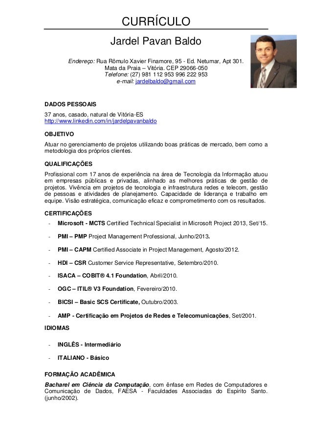 CURRÍCULO Jardel Pavan Baldo Endereço: Rua Rômulo Xavier Finamore, 95 - Ed. Netumar, Apt 301. Mata da Praia – Vitória. CEP...