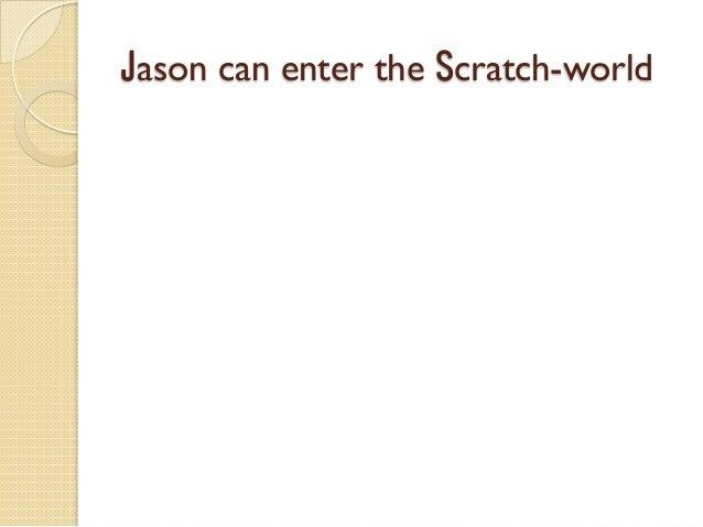 Jason can enter the Scratch-world