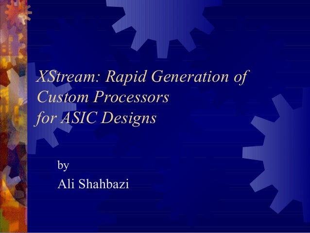 XStream: Rapid Generation of Custom Processors for ASIC Designs by Ali Shahbazi
