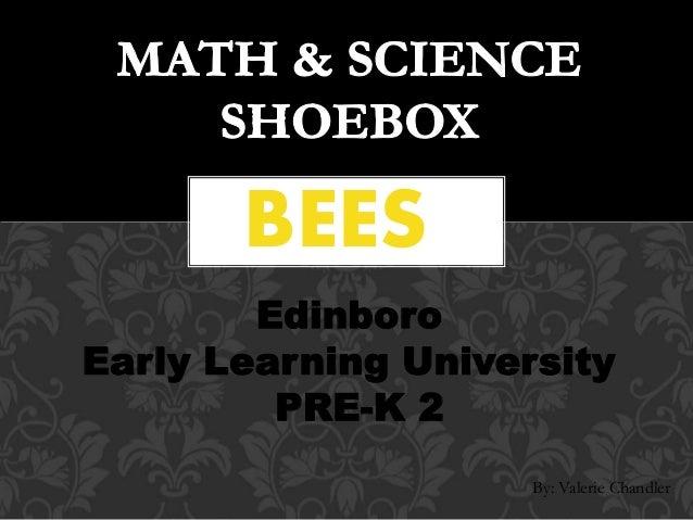 By: Valerie Chandler Edinboro Early Learning University PRE-K 2 BEES