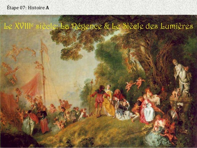 Étape 07: Histoire ALe XVIIIe siècle: La Régence & Le Siècle des Lumières