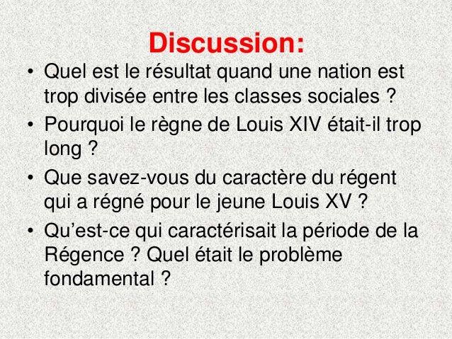 Discussion:• Quel est le résultat quand une nation esttrop divisée entre les classes sociales ?• Pourquoi le règne de Loui...