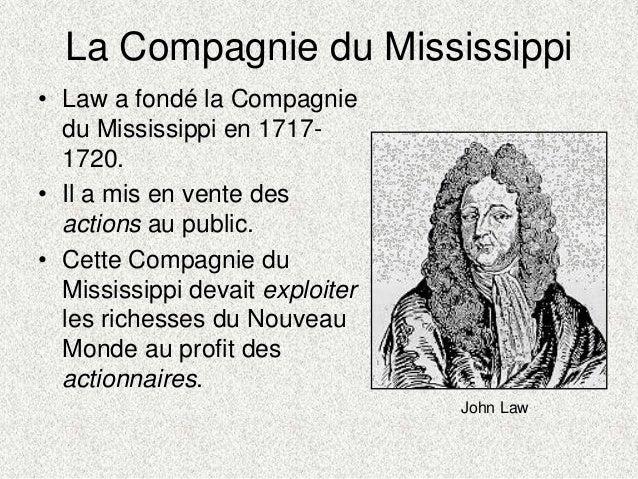 La Compagnie du Mississippi• Law a fondé la Compagniedu Mississippi en 1717-1720.• Il a mis en vente desactions au public....