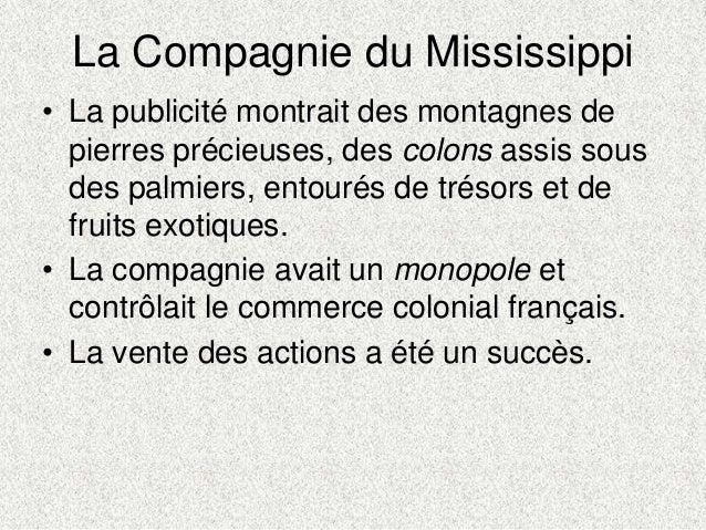 La Compagnie du Mississippi• La publicité montrait des montagnes depierres précieuses, des colons assis sousdes palmiers, ...