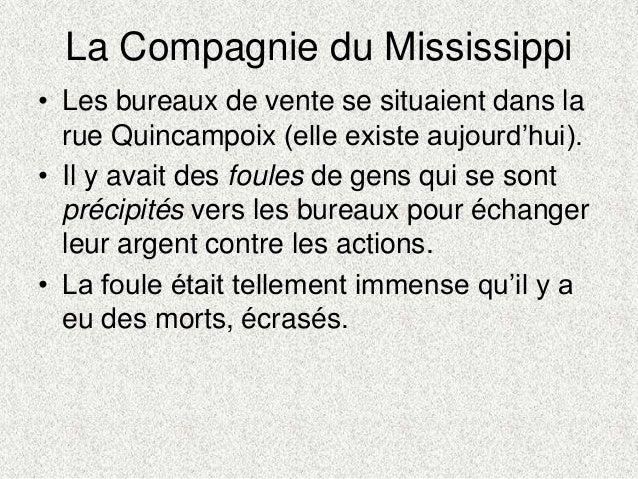La Compagnie du Mississippi• Les bureaux de vente se situaient dans larue Quincampoix (elle existe aujourd'hui).• Il y ava...