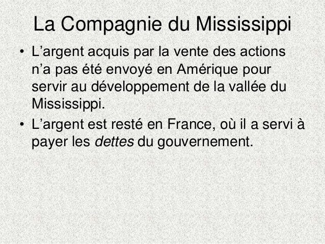 La Compagnie du Mississippi• L'argent acquis par la vente des actionsn'a pas été envoyé en Amérique pourservir au développ...