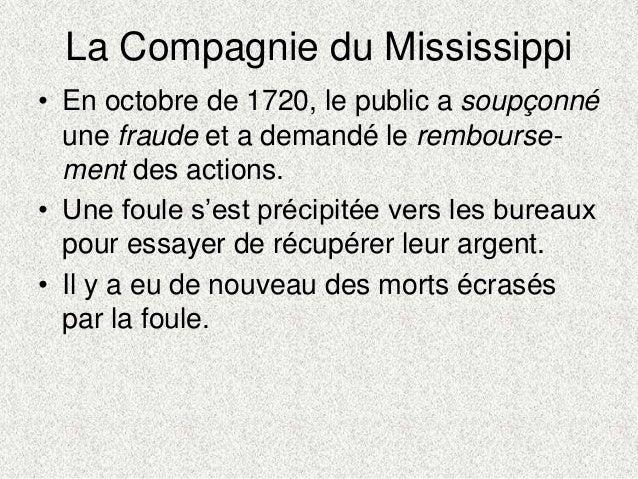La Compagnie du Mississippi• En octobre de 1720, le public a soupçonnéune fraude et a demandé le rembourse-ment des action...