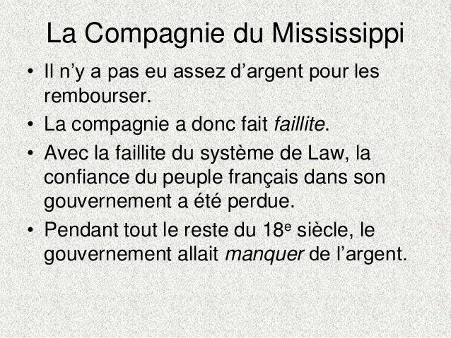 La Compagnie du Mississippi• Il n'y a pas eu assez d'argent pour lesrembourser.• La compagnie a donc fait faillite.• Avec ...