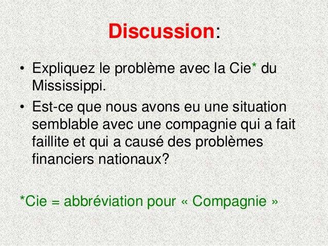 Discussion:• Expliquez le problème avec la Cie* duMississippi.• Est-ce que nous avons eu une situationsemblable avec une c...