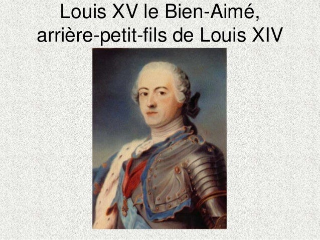 Louis XV le Bien-Aimé,arrière-petit-fils de Louis XIV