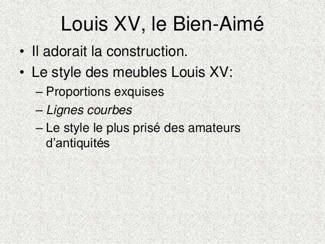 Louis XV, le Bien-Aimé• Il adorait la construction.• Le style des meubles Louis XV:– Proportions exquises– Lignes courbes–...