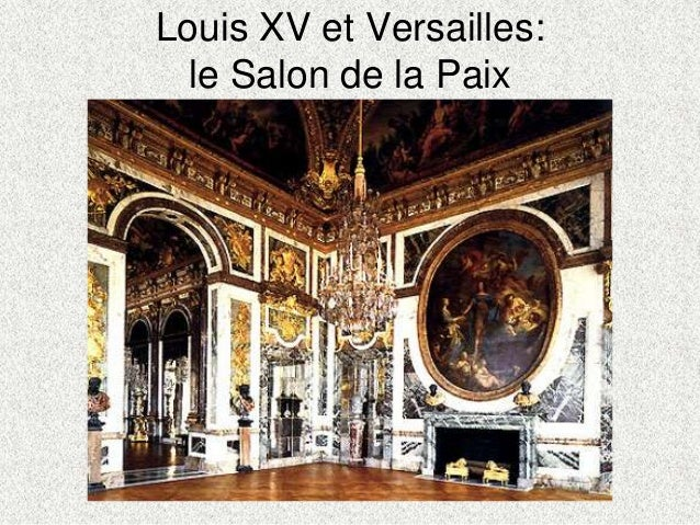 Louis XV et Versailles:le Salon de la Paix