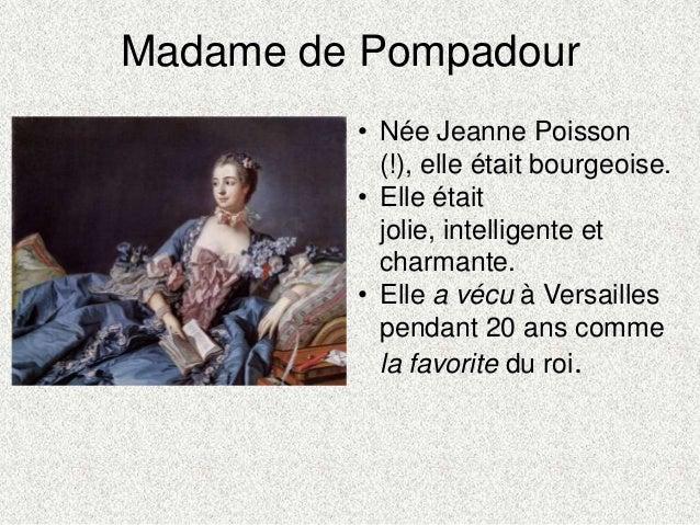 Madame de Pompadour• Née Jeanne Poisson(!), elle était bourgeoise.• Elle étaitjolie, intelligente etcharmante.• Elle a véc...