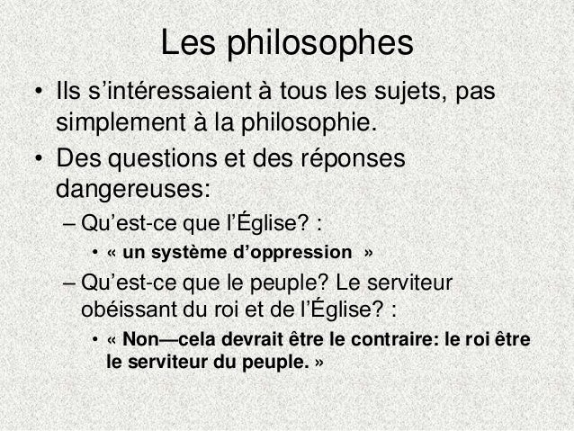 Les philosophes• Ils s'intéressaient à tous les sujets, passimplement à la philosophie.• Des questions et des réponsesdang...