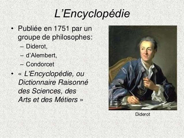 L'Encyclopédie• Publiée en 1751 par ungroupe de philosophes:– Diderot,– d'Alembert,– Condorcet• « LEncyclopédie, ouDiction...
