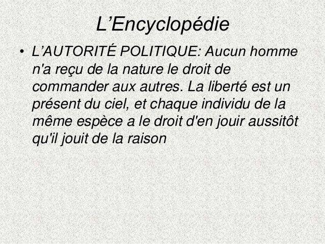 L'Encyclopédie• L'AUTORITÉ POLITIQUE: Aucun hommena reçu de la nature le droit decommander aux autres. La liberté est unpr...