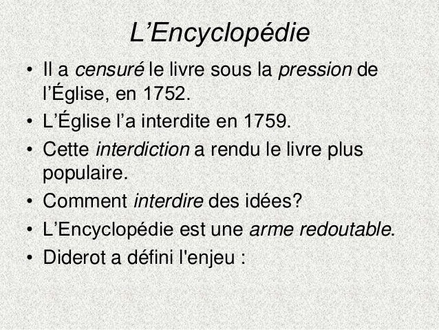 L'Encyclopédie• Il a censuré le livre sous la pression del'Église, en 1752.• L'Église l'a interdite en 1759.• Cette interd...