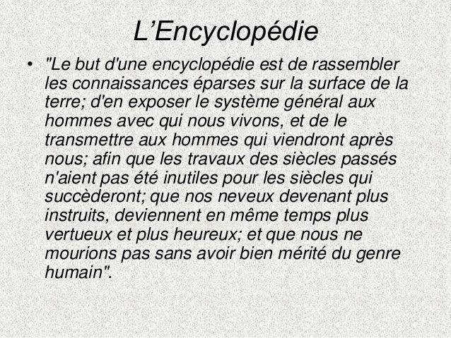 """L'Encyclopédie• """"Le but dune encyclopédie est de rassemblerles connaissances éparses sur la surface de laterre; den expose..."""