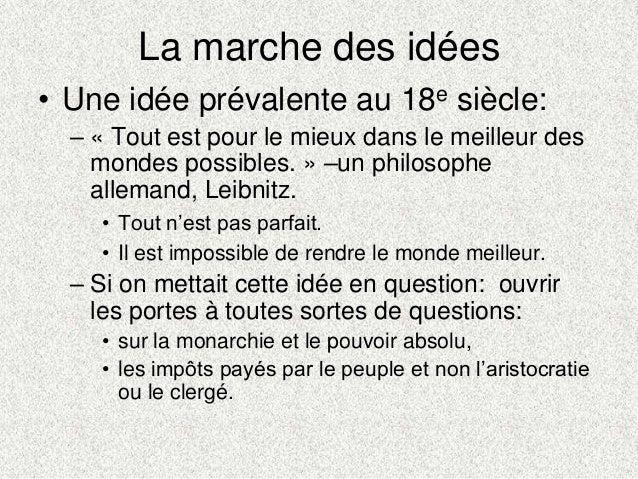 La marche des idées• Une idée prévalente au 18e siècle:– « Tout est pour le mieux dans le meilleur desmondes possibles. » ...