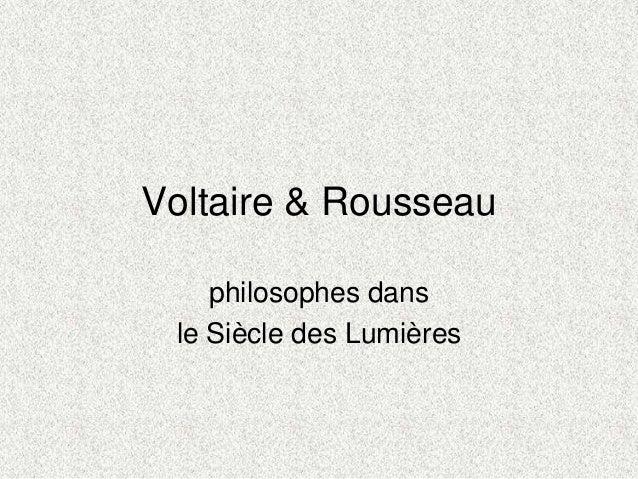 Voltaire & Rousseauphilosophes dansle Siècle des Lumières