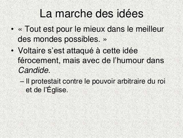 La marche des idées• « Tout est pour le mieux dans le meilleurdes mondes possibles. »• Voltaire s'est attaqué à cette idée...